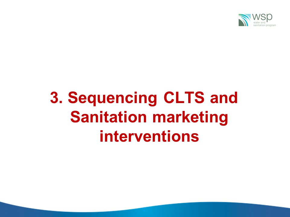 3. Sequencing CLTS and Sanitation marketing interventions