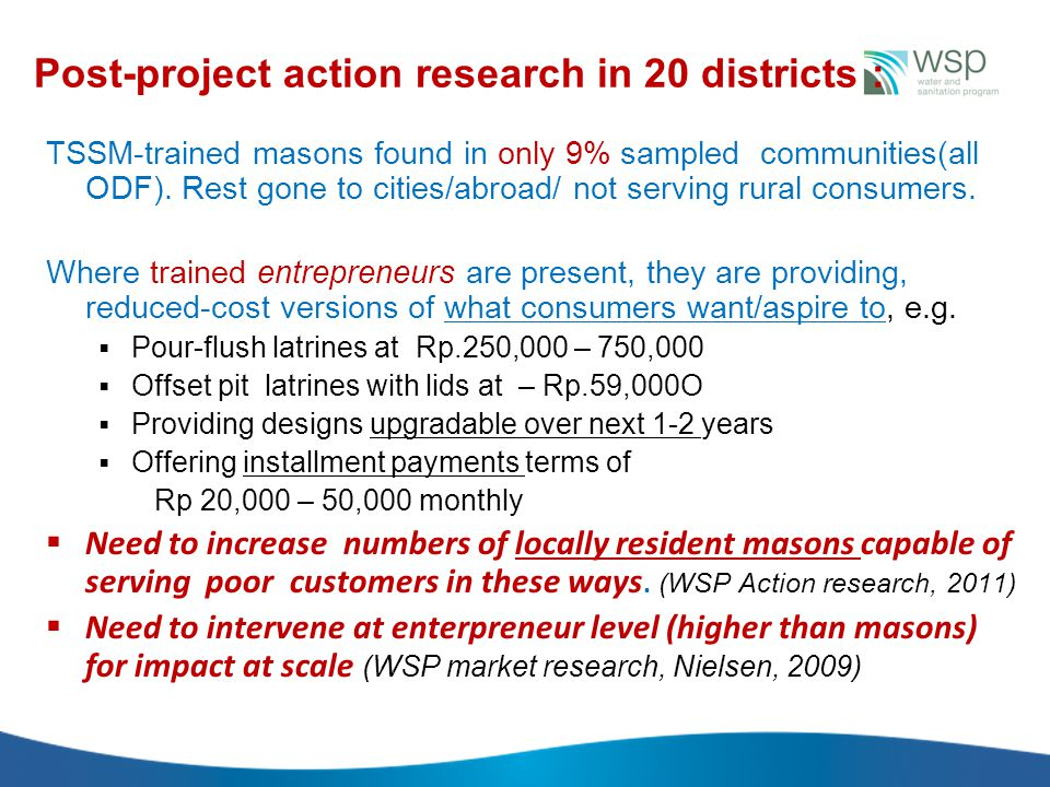 Post-project action research in 20 districts : TSSM-trained masons found in only 9% sampled communities(all ODF). Rest gone to cities/abroad/ not serv