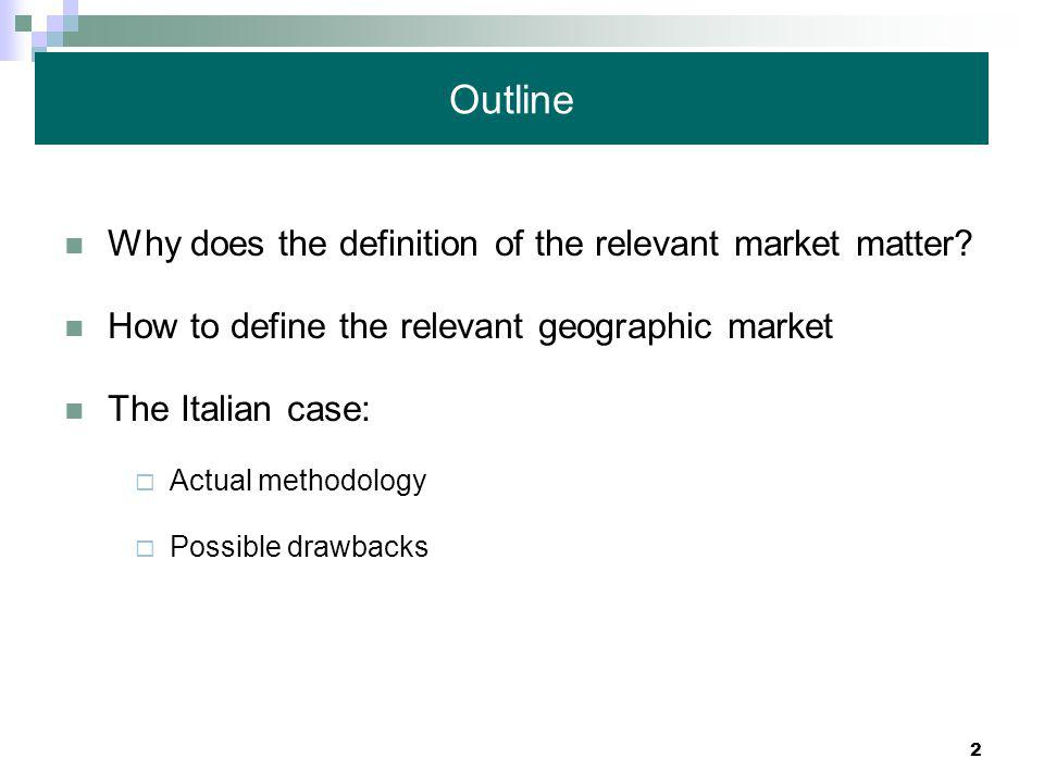 2 Outline Why does the definition of the relevant market matter.