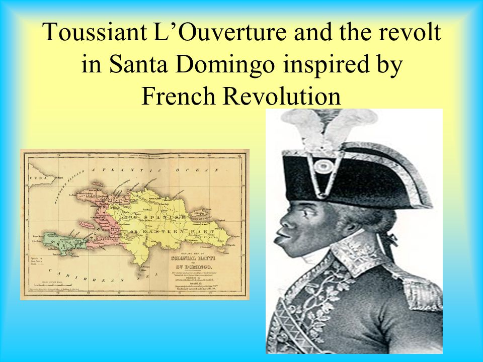 Toussiant L'Ouverture and the revolt in Santa Domingo inspired by French Revolution