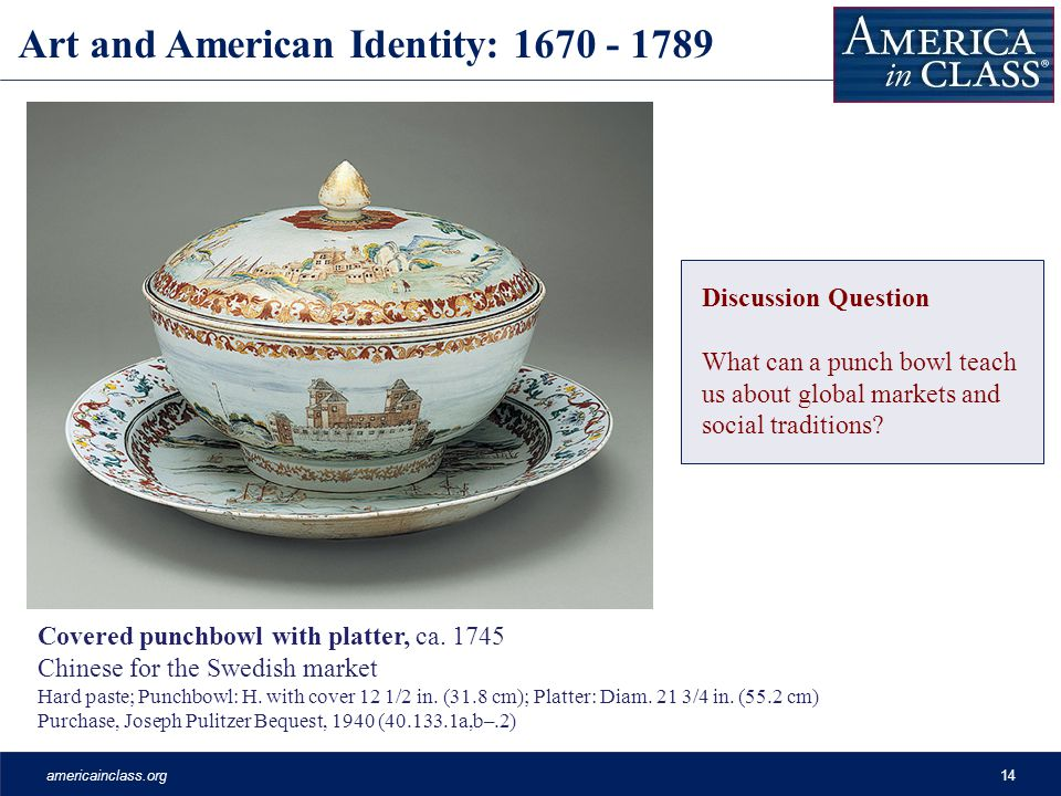 americainclass.org14 Art and American Identity: 1670 - 1789 Covered punchbowl with platter, ca.