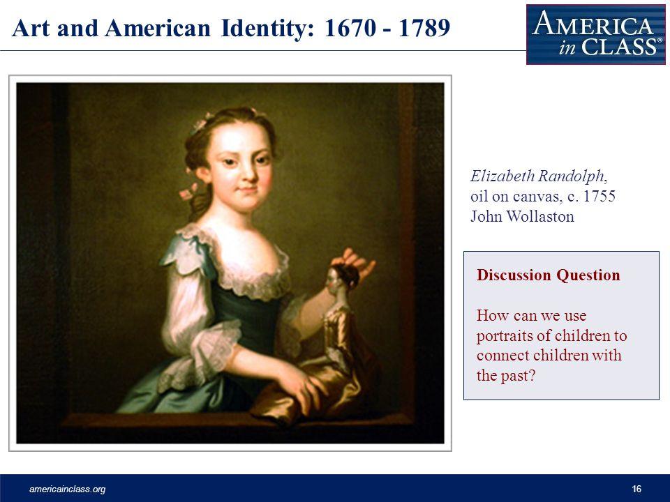 americainclass.org16 Art and American Identity: 1670 - 1789 Elizabeth Randolph, oil on canvas, c.