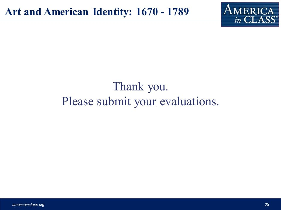 americainclass.org25 Thank you. Please submit your evaluations.