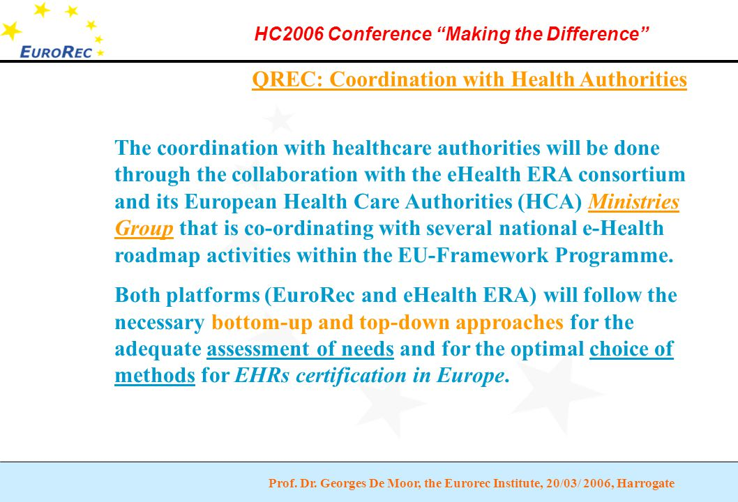 """Prof. Dr. Georges De Moor, the Eurorec Institute, 20/03/ 2006, Harrogate HC2006 Conference """"Making the Difference"""" QREC: Coordination with Health Auth"""