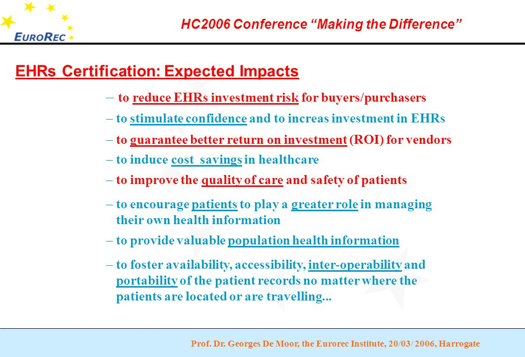 """Prof. Dr. Georges De Moor, the Eurorec Institute, 20/03/ 2006, Harrogate HC2006 Conference """"Making the Difference"""" EHRs Certification: Expected Impact"""