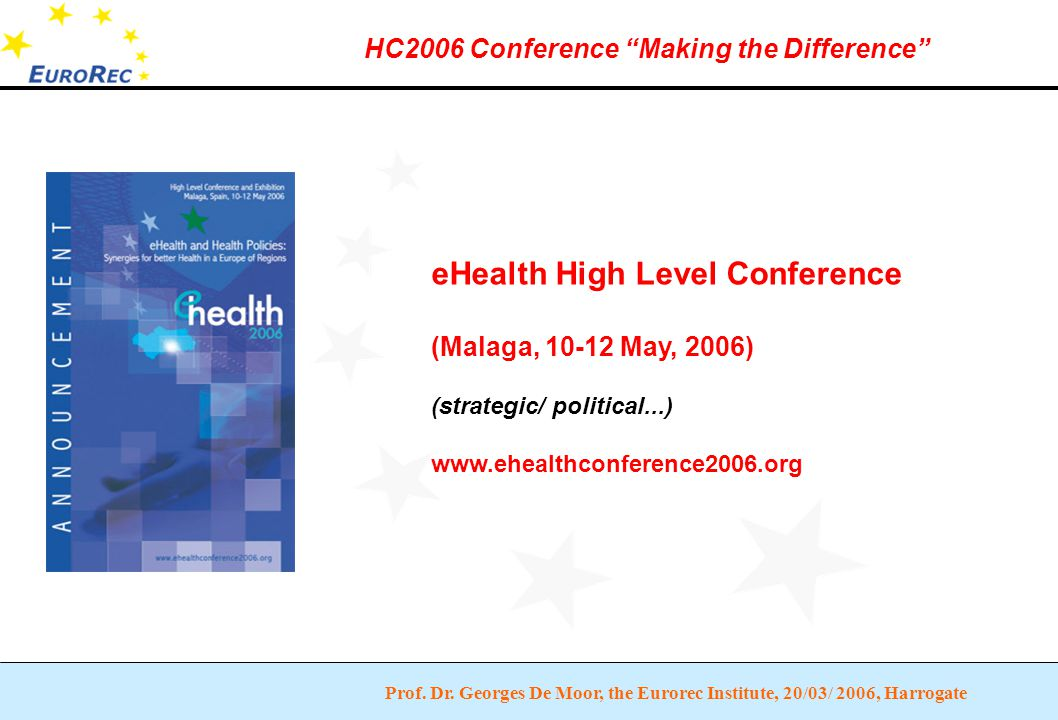"""Prof. Dr. Georges De Moor, the Eurorec Institute, 20/03/ 2006, Harrogate HC2006 Conference """"Making the Difference"""" eHealth High Level Conference (Mala"""