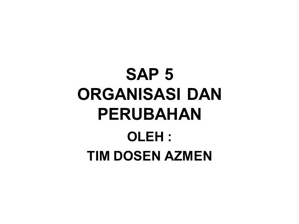 SAP 5 ORGANISASI DAN PERUBAHAN OLEH : TIM DOSEN AZMEN