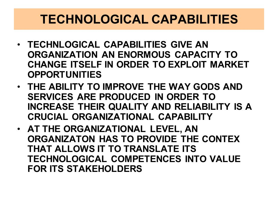 ORGANIZATIONAL CAPABILITIES ORGANIZATIONAL CHANGE OFTEN INVOLVES CHANGING THE RELATIONSHIPS BETWEEN PEOPLE AND FUNCTIONS TO INCREAS THEIR ABILITY TO CREATE VALUE.