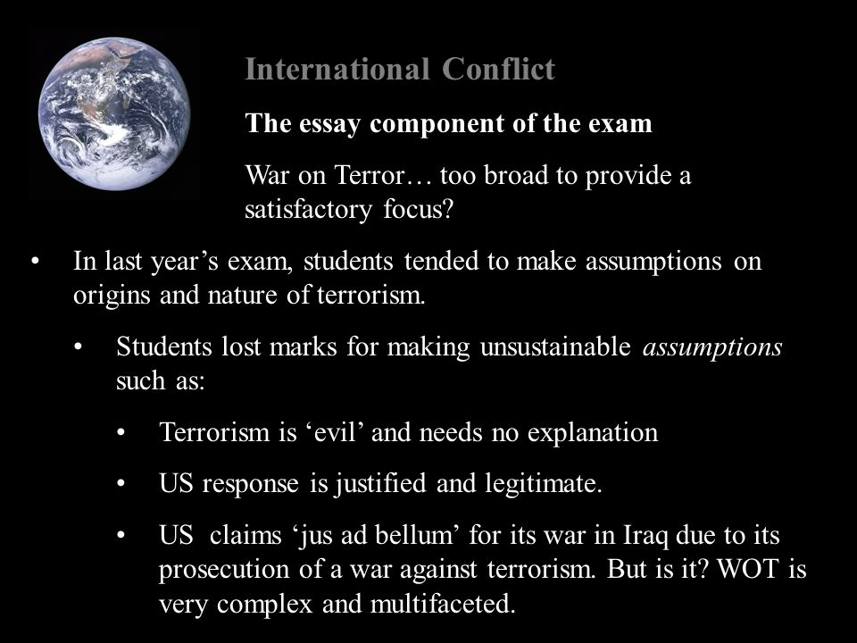 International Conflict The essay component of the exam War on Terror… too broad to provide a satisfactory focus.