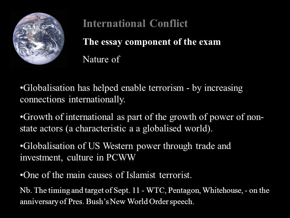 International Conflict The essay component of the exam Nature of Globalisation has helped enable terrorism - by increasing connections internationally.
