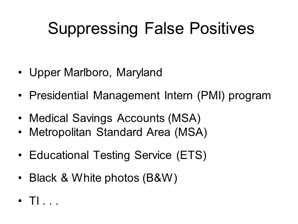 Suppressing False Positives Upper Marlboro, Maryland Presidential Management Intern (PMI) program Medical Savings Accounts (MSA) Metropolitan Standard Area (MSA) Educational Testing Service (ETS) Black & White photos (B&W) TI...