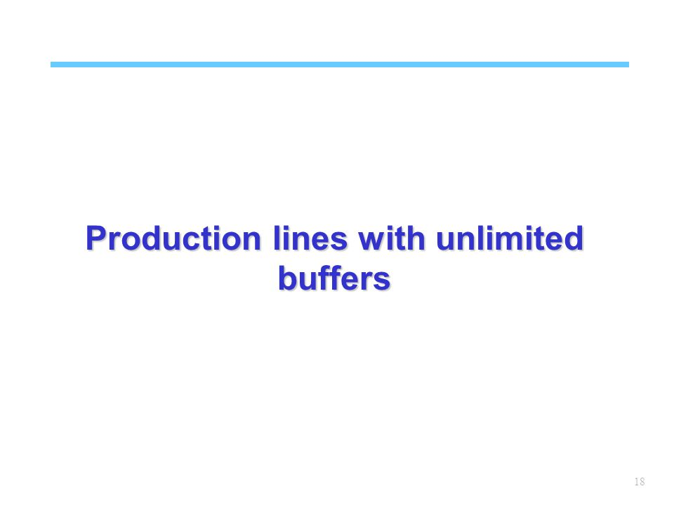 18 Production lines with unlimited buffers