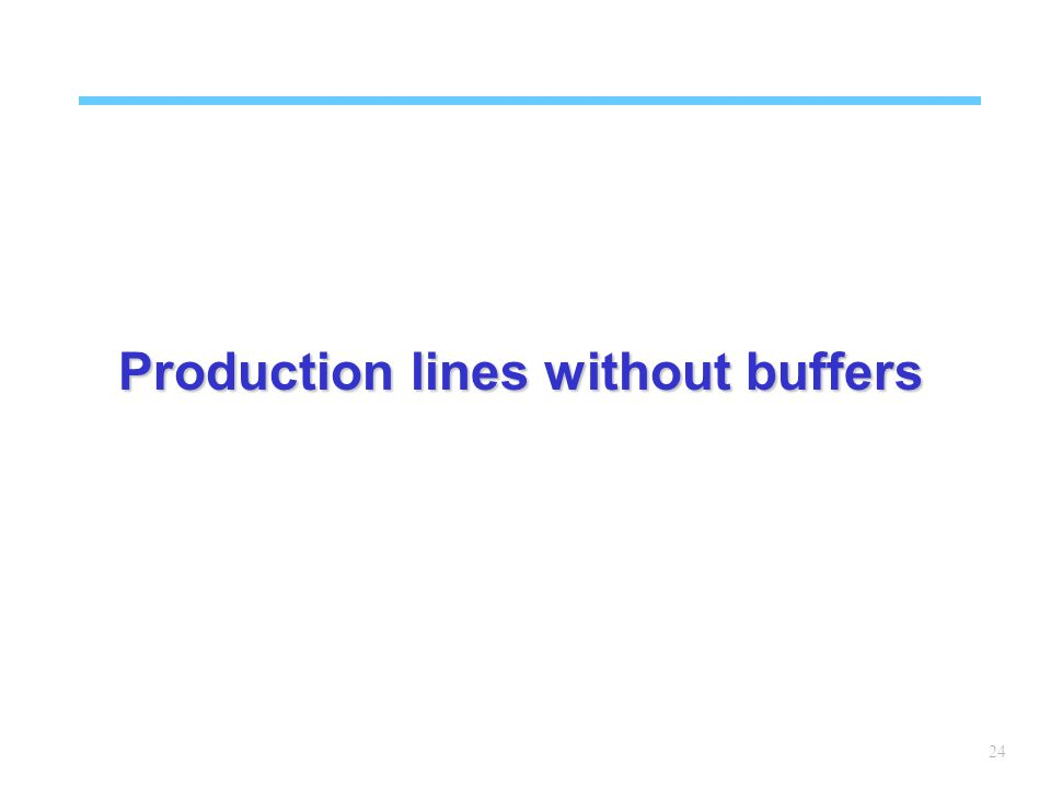 24 Production lines without buffers