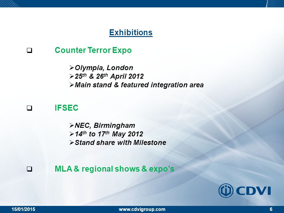 15/01/2015www.cdvigroup.com6 Exhibitions  Counter Terror Expo  Olympia, London  25 th & 26 th April 2012  Main stand & featured integration area 