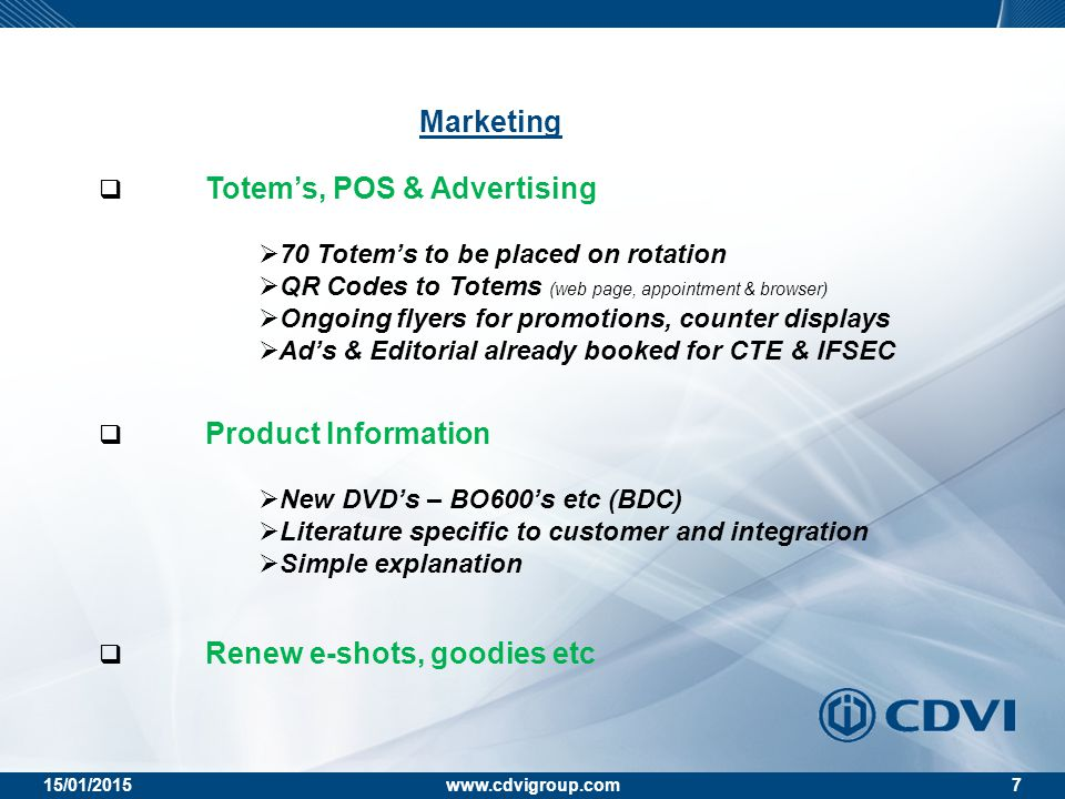 15/01/2015www.cdvigroup.com7 Marketing  Totem's, POS & Advertising  70 Totem's to be placed on rotation  QR Codes to Totems (web page, appointment