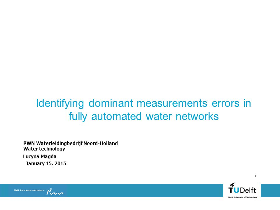 January 15, 2015 1 Identifying dominant measurements errors in fully automated water networks PWN Waterleidingbedrijf Noord-Holland Water technology Lucyna Magda