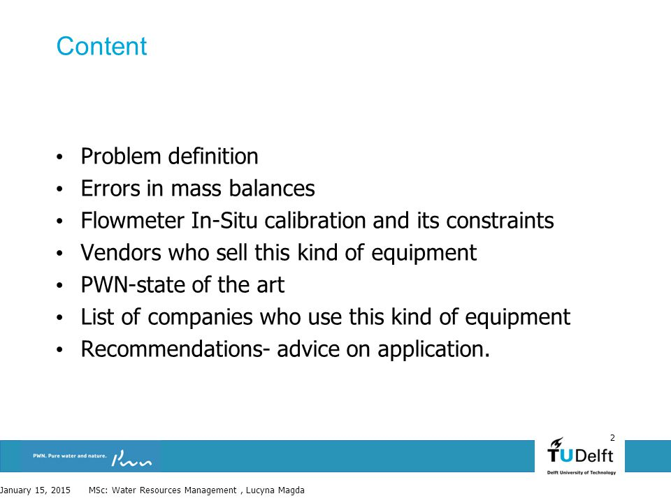 2 Content Problem definition Errors in mass balances Flowmeter In-Situ calibration and its constraints Vendors who sell this kind of equipment PWN-sta
