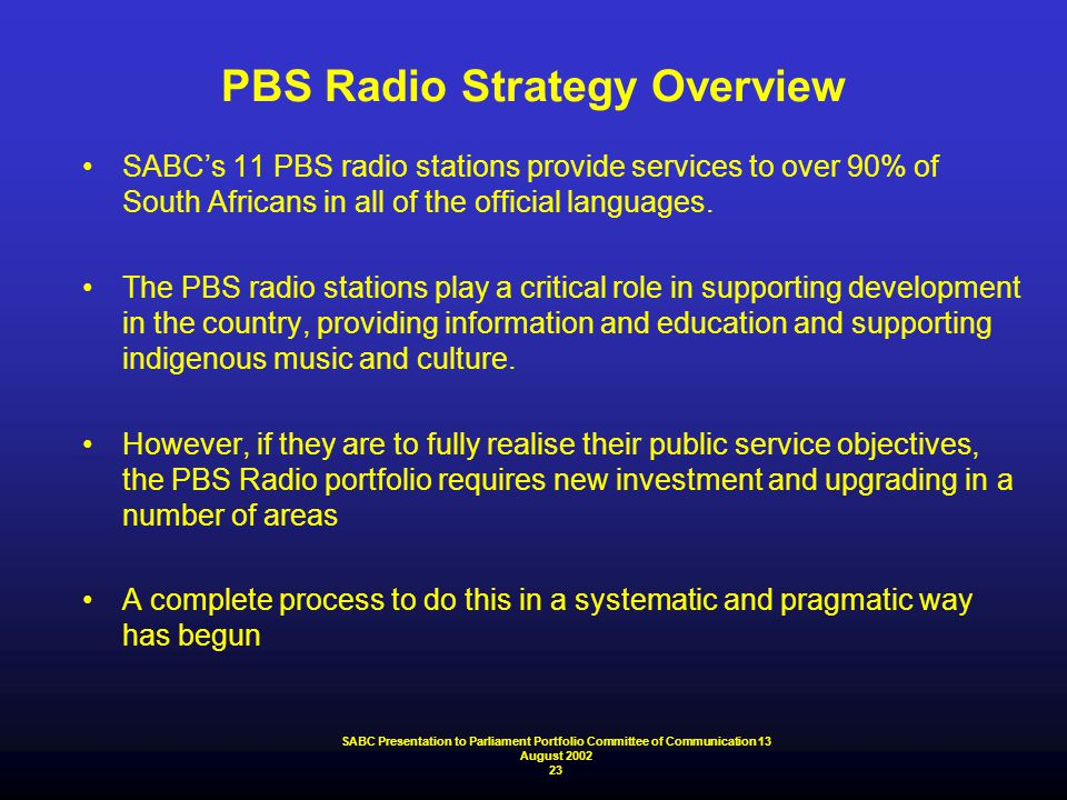 PBS Radio Strategy Overview SABC's 11 PBS radio stations provide services to over 90% of South Africans in all of the official languages. The PBS radi