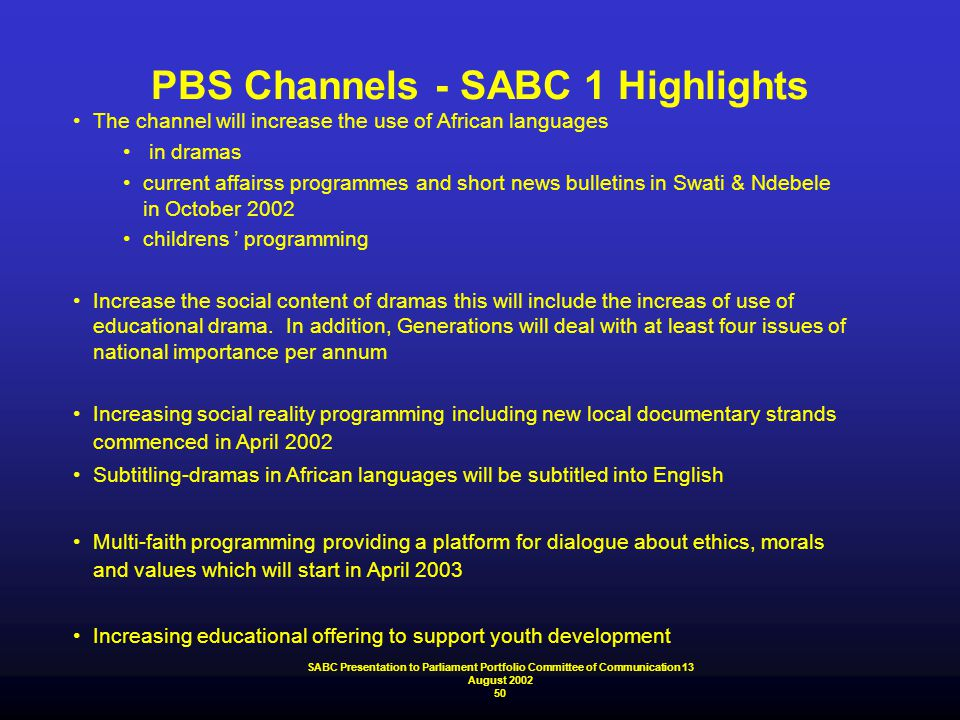 PBS Channels - SABC 1 Highlights The channel will increase the use of African languages in dramas current affairss programmes and short news bulletins