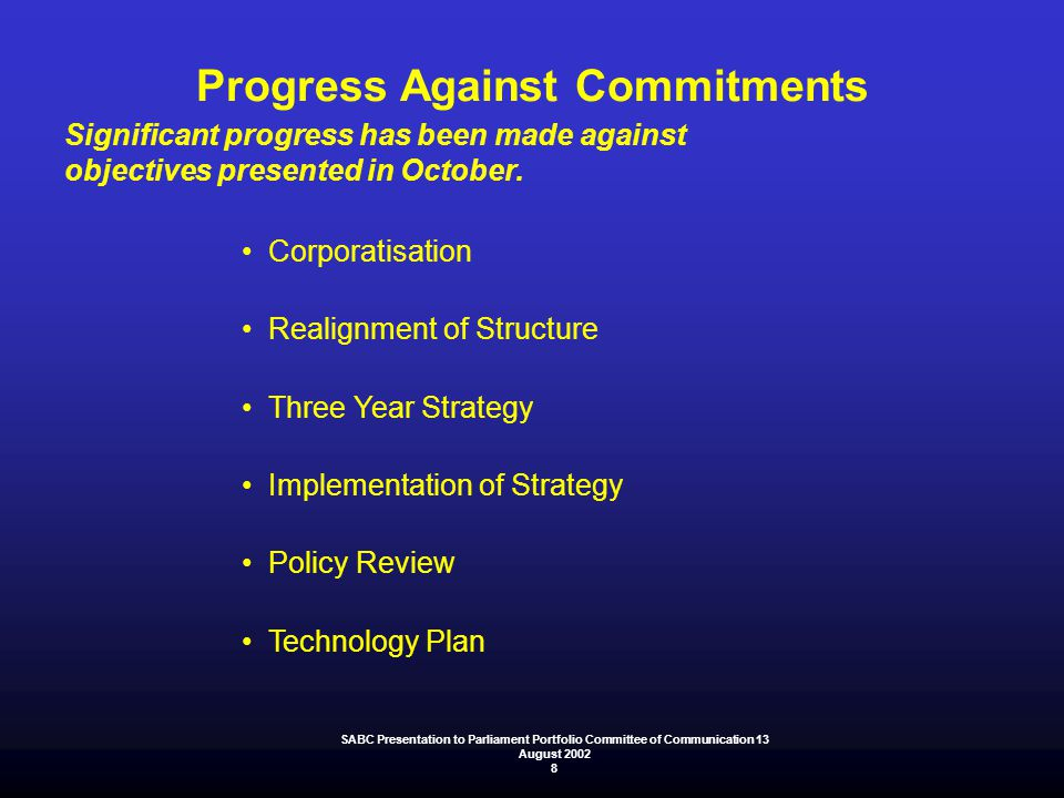Progress Against Commitments Significant progress has been made against objectives presented in October. Corporatisation Realignment of Structure Thre