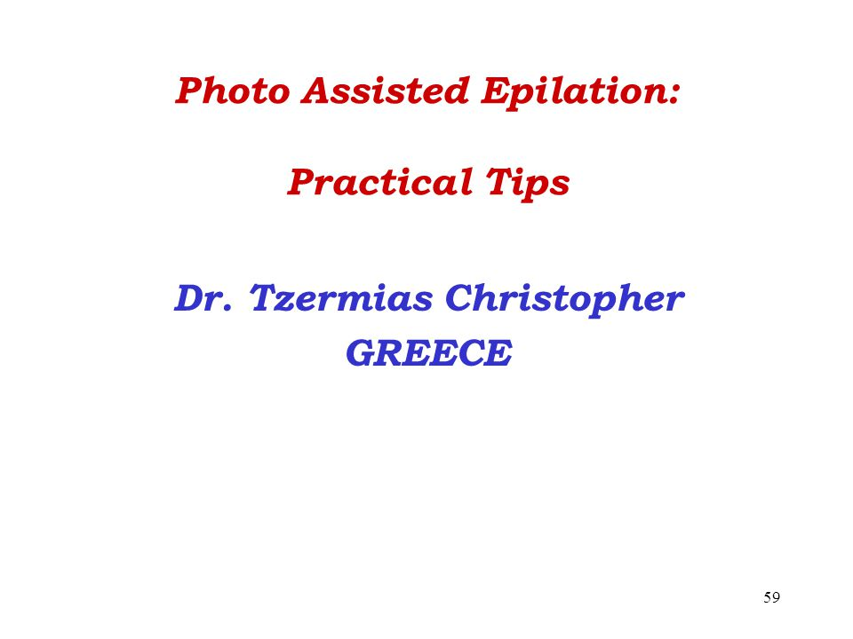 59 Photo Assisted Epilation: Practical Tips Dr. Tzermias Christopher GREECE