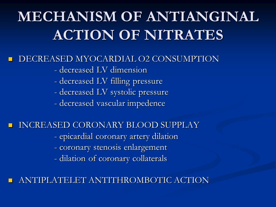 UNDESIRABLE EFFECTS OF NITRATES INCREASED MYOCARDIAL O2 DEMAND INCREASED MYOCARDIAL O2 DEMAND - reflex tachycardia - reflex tachycardia - reflex increase in contractility - reflex increase in contractility DECREASED MYOCARDIAL PERFUSION DECREASED MYOCARDIAL PERFUSION - decreased diastolic perfusion time - decreased diastolic perfusion time due to tachycardia due to tachycardia
