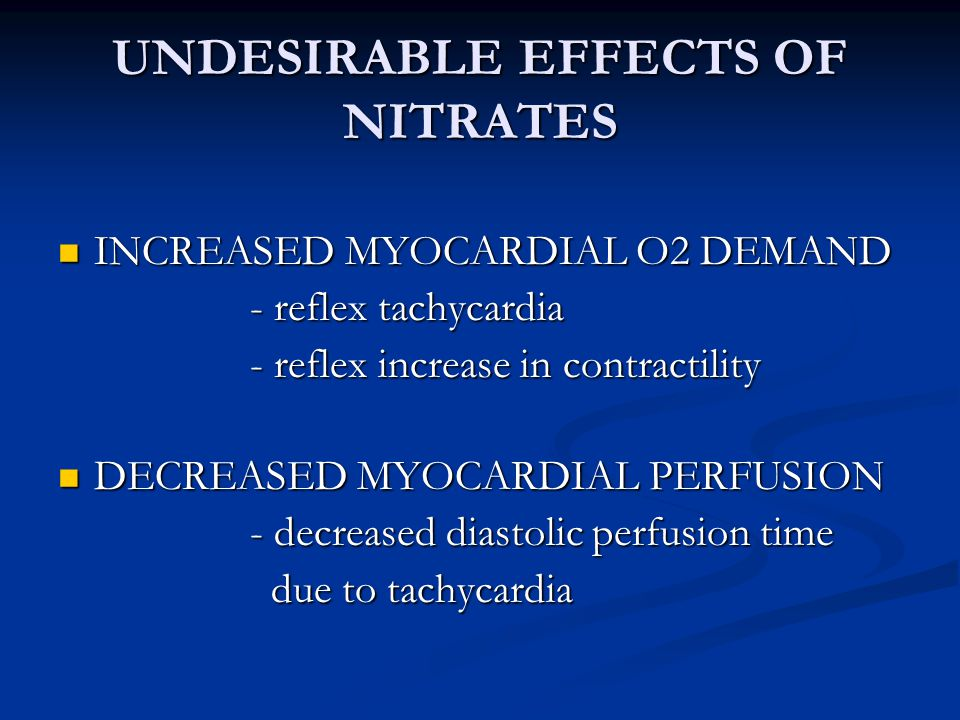 Adverse effects of nitrates EFFECTOCCURRENCE HeadacheCommon Nausea and vomiting Occasional Dizziness or overt syncope Occasional Palpitations and tachycardia Uncommon Tolerance and attenuation Common