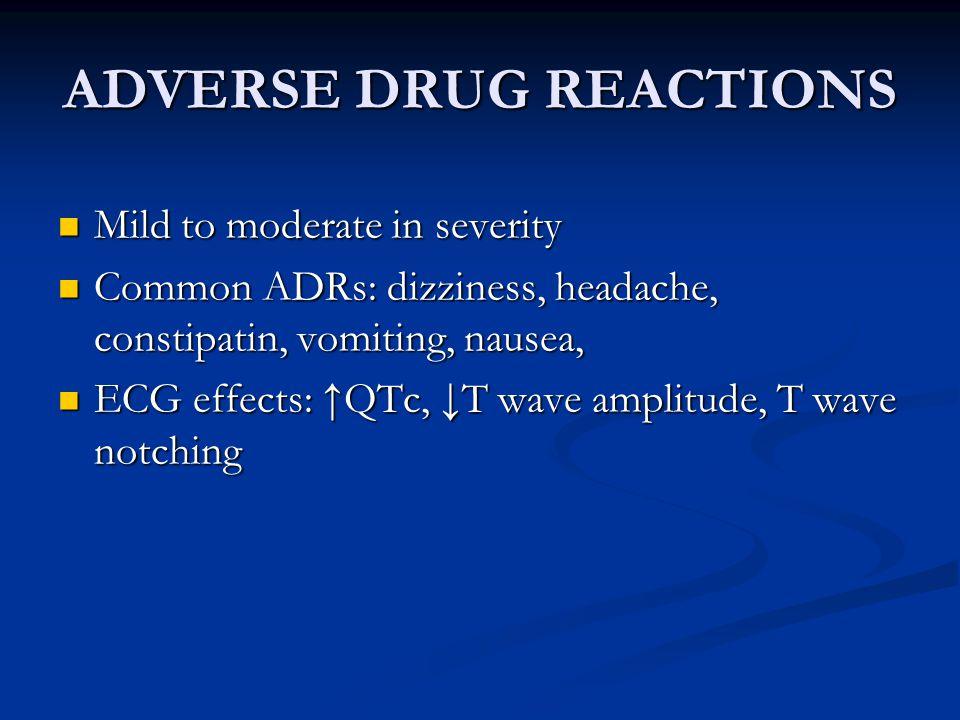 CONTRAINDICATIONS Hypersensitivity to the drug Hypersensitivity to the drug Severe renal impairment (CrC < 30ml/min) Severe renal impairment (CrC < 30ml/min) Moderate or severe hepatic impairment Moderate or severe hepatic impairment Co-administration of potent CYP 3A4 inhibitors Co-administration of potent CYP 3A4 inhibitors LQTS LQTS Co-administration QT-prolonging drugs (quinidine, dofetilide, sotalol) Co-administration QT-prolonging drugs (quinidine, dofetilide, sotalol)