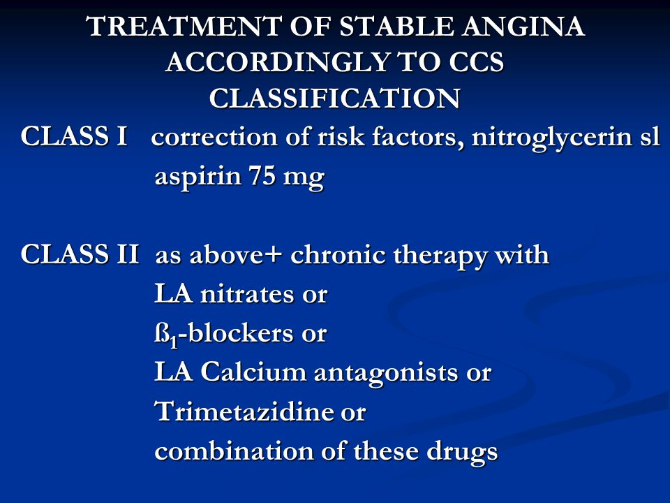 TREATMENT OF STABLE ANGINA ACCORDINGLY TO CCS CLASSIFICATION CLASS III and IV As above and establish indications for invasive treatment establish indications for invasive treatment