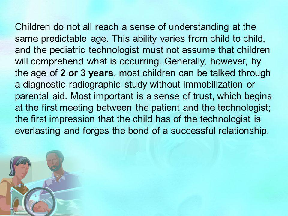 Children do not all reach a sense of understanding at the same predictable age. This ability varies from child to child, and the pediatric technologis