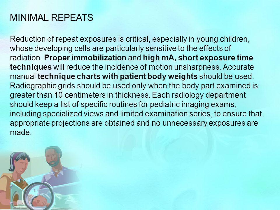 MINIMAL REPEATS Reduction of repeat exposures is critical, especially in young children, whose developing cells are particularly sensitive to the effe