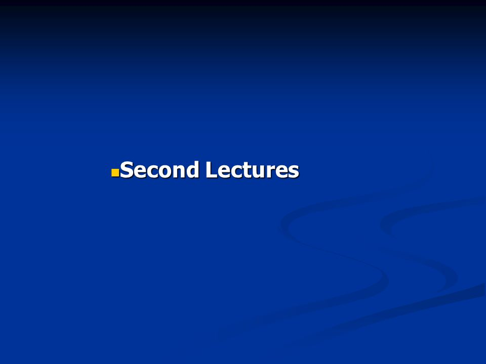 Second Lectures Second Lectures