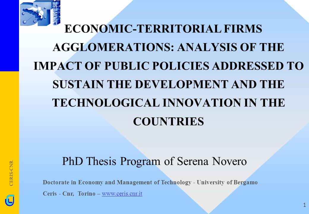 CERIS-CNR 1 ECONOMIC-TERRITORIAL FIRMS AGGLOMERATIONS: ANALYSIS OF THE IMPACT OF PUBLIC POLICIES ADDRESSED TO SUSTAIN THE DEVELOPMENT AND THE TECHNOLO