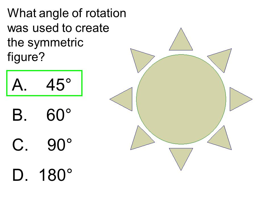 What angle of rotation was used to create the symmetric figure? A. 45° B. 60° C. 90° D. 180°