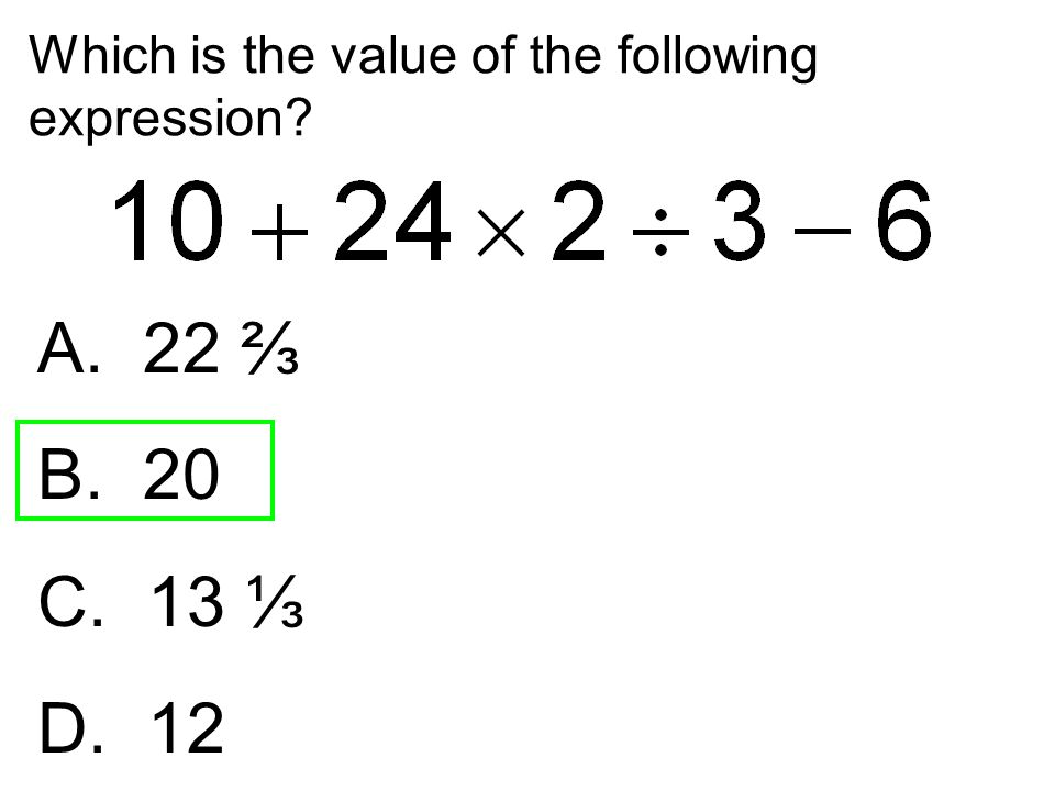 Which is the value of the following expression? A. 22 ⅔ B. 20 C. 13 ⅓ D. 12
