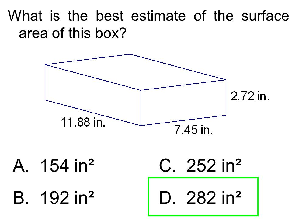 What is the best estimate of the surface area of this box? A. 154 in²C. 252 in² B. 192 in² D. 282 in²