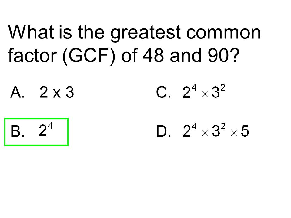 What is the greatest common factor (GCF) of 48 and 90? A.2 x 3C. B. D.