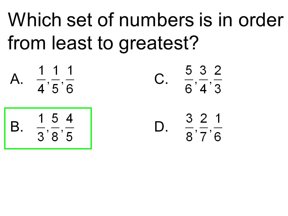 Which set of numbers is in order from least to greatest? A.C. B. D.
