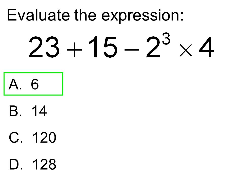 Evaluate the expression: A. 6 B. 14 C. 120 D. 128