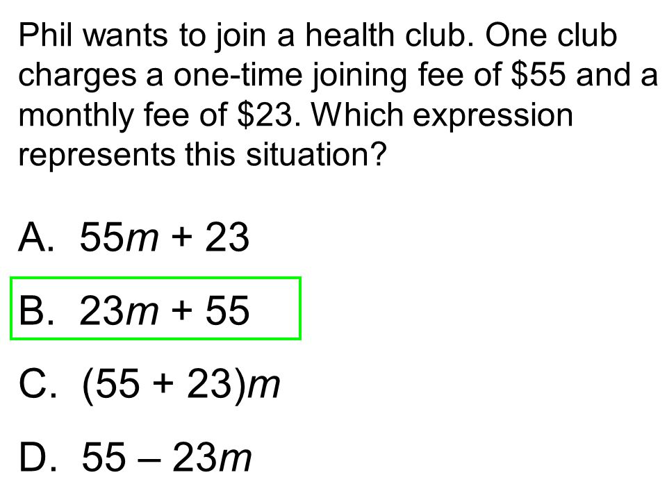 Phil wants to join a health club. One club charges a one-time joining fee of $55 and a monthly fee of $23. Which expression represents this situation?