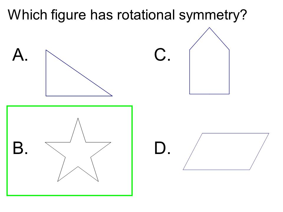 Which figure has rotational symmetry? A.C. B. D.