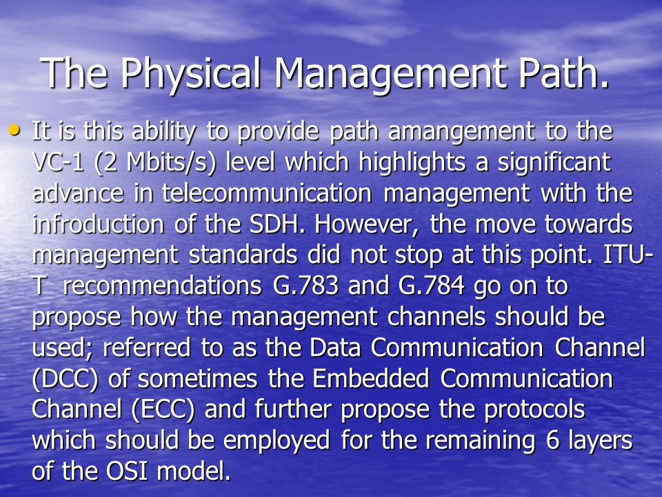 The Physical Management Path. It is this ability to provide path amangement to the VC-1 (2 Mbits/s) level which highlights a significant advance in te
