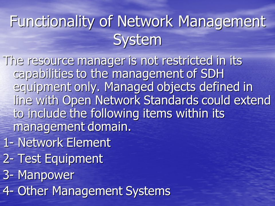Functionality of Network Management System The resource manager is not restricted in its capabilities to the management of SDH equipment only. Managed