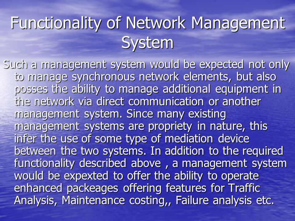 Functionality of Network Management System Such a management system would be expected not only to manage synchronous network elements, but also posses
