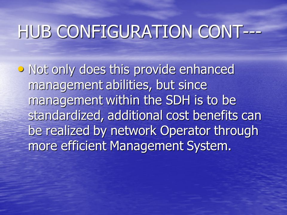 HUB CONFIGURATION CONT--- Not only does this provide enhanced management abilities, but since management within the SDH is to be standardized, additio