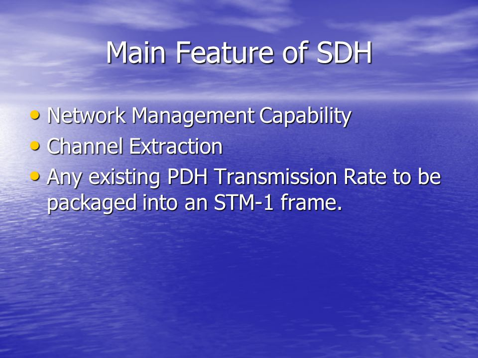 Benefits of Network simplification cont------- The more efficient drop and insert of channels offered by an SDH network, together with its powerful network management capabilities, will lead to greater ease in provisioning of high bandwidth lines of news multimedia services as well as ubiquitous access to those services.