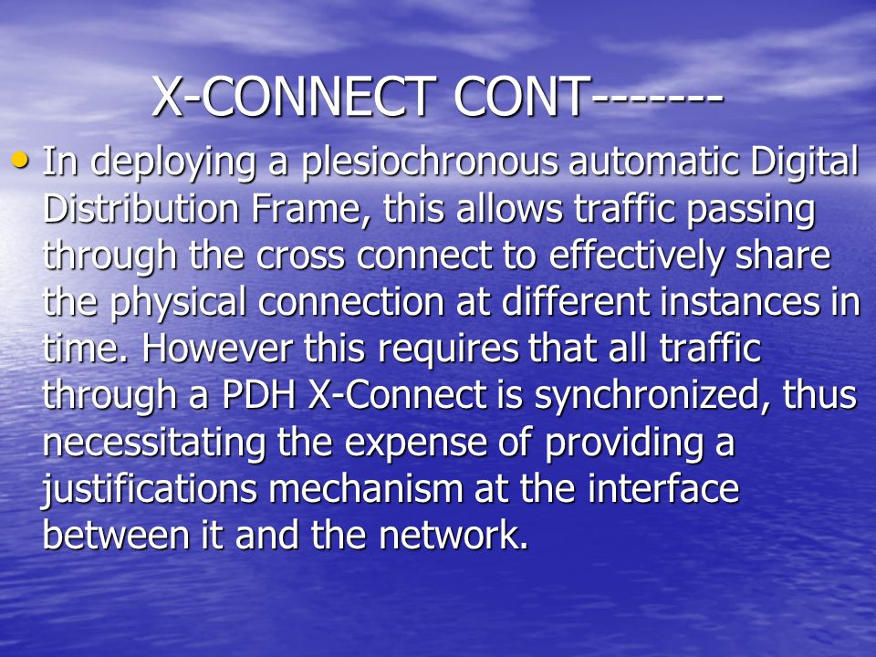 X-CONNECT CONT------- In deploying a plesiochronous automatic Digital Distribution Frame, this allows traffic passing through the cross connect to eff
