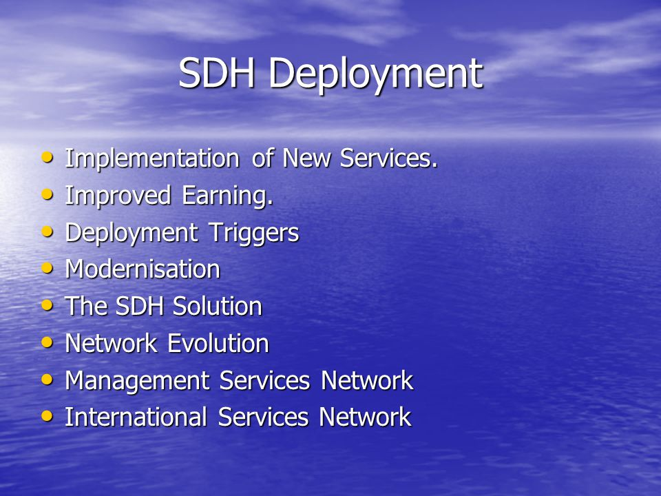 SDH Deployment Implementation of New Services. Implementation of New Services. Improved Earning. Improved Earning. Deployment Triggers Deployment Trig