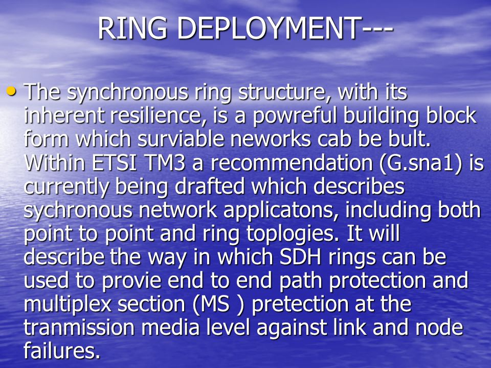 RING DEPLOYMENT--- The synchronous ring structure, with its inherent resilience, is a powreful building block form which surviable neworks cab be bult