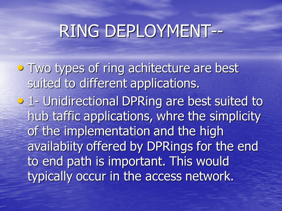 RING DEPLOYMENT-- Two types of ring achitecture are best suited to different applications. Two types of ring achitecture are best suited to different